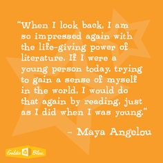 """Maya Angelou """"When I lok back, I am so impressed again with the life-giving power of literature.  If I were a young person today, trying to gain a sense of myself in the world, I would do that again by reading, just as a did when I was young"""" #reading #inspiration"""