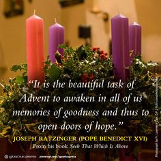 """""""It is the beautiful task of Advent to awaken in all of us memories of goodness and thus to open doors of hope.""""    —Joseph Ratzinger (Pope Benedict XVI)"""