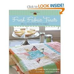 Fresh Fabric Treats: 16 Yummy Projects to Sew from Jelly Rolls, Layer Cakes & More -- With Your Favorite Moda Bake Shop Designers