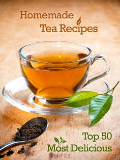 Top 50 Most Delicious Homemade Tea Recipes for Both Hot and Iced Tea!