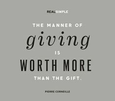 """""""The manner of giving is worth more than the gift."""" — Pierre Corneille #quotes"""