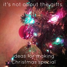 thinking about the holidays: it's not about the gifts. Make memories instead.