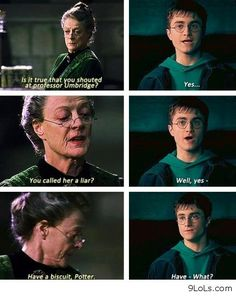 You completely disrespected your professor (whom all of us hate)? Have a cookie. Gotta love Prof. McGonagall.