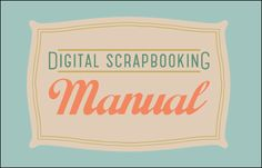 FREE Digital Scrapbooking Manual