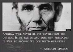 ABE LINCOLN QUOTE- this is so true! And who knew Abe knew our future!