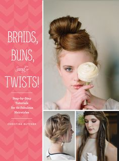Braids, Buns, and Twists! Step-by-Step Tutorials for 82 Fabulous Hairstyles, by Christina Butcher