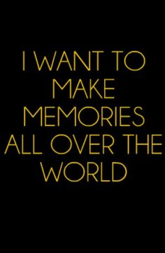 I want to make memories all over the world - Travel Quotes