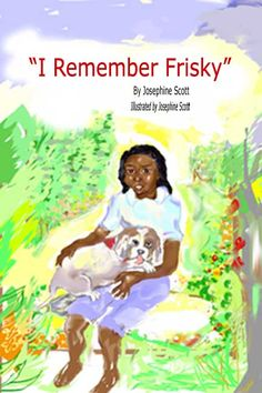 """I Remember Frisky"" Children's e-book.  available on amazon http://amazon.com/dp/B00691S7IQ"