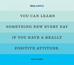 """""""You can learn something new every day if you have a really positive attitude."""" — Katie Couric #quotes"""