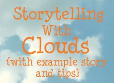 Tell stories based on the pictures you find in clouds. Includes example story and tips.