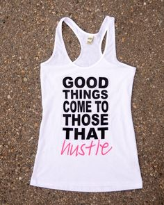 Good Things Come To Those That Hustle workout tank from Cents Of Style