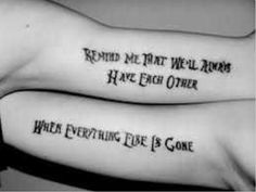 """Brother sister tattoos. Instead of remind me I only want """"we'll always have each other"""". With my lil brother I know there's no need to be reminded :)"""