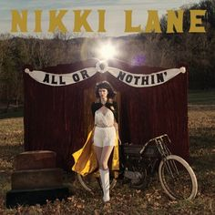 All Or Nothin'/Nikki Lane  http://encore.greenvillelibrary.org/iii/encore/record/C__Rb1371512__Snikki%20lane__Orightresult__X4?lang=eng&suite=cobalt