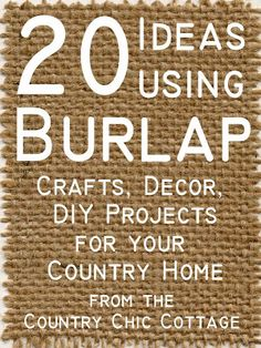 Burlap Decor and Crafts ~ * THE COUNTRY CHIC COTTAGE (DIY, Home Decor, Crafts, Farmhouse)