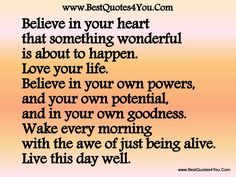 Love this quote! Believe in your heart that something wonderful is about to happen. Love your life. #faith #hope #quotes #inspiration