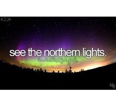 See the Northern Lights. I've been far enough north, but never caught sight. #bucketlist. From Heather Wold.