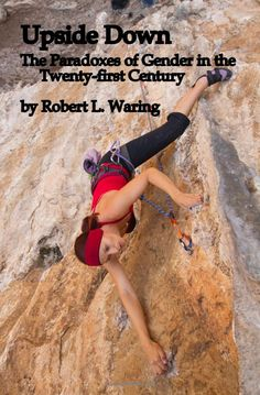 Upside Down: The Paradoxes of Gender in the Twenty-first Century  by Robert Waring: How feminism has failed and how we can change its course to regain relevance and create real gender equality. #Books #Feminism #Gender_Equality #Robert_Waring
