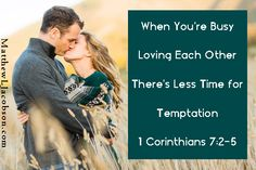 When We're Busy Loving Each Other, There's Less Time For Temptation.
