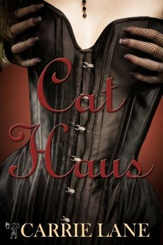 02/26/14 4.3 out of 5 stars Cat Haus (Working Girls Series) by Carrie Lane, http://www.amazon.com/dp/B00CT0LEO0/ref=cm_sw_r_pi_dp_GCRdtb12JTAJG