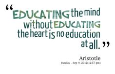 Educating the mind without educating the heart...