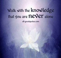 Inspirational Sympathy Poems | Walk with the knowledge that you are never alone – Join Me On ... picture quotes, inspir quotespost, quote life, inspirational quotes, walk