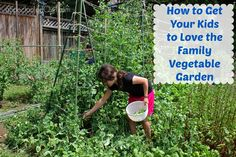 How to Get Your Kids to Love the Family Vegetable Garden #Garden #gardening