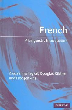 French : a linguistic introduction / Zsuzsanna Fagyal, Douglas Kibbee, Fred Jenkins.