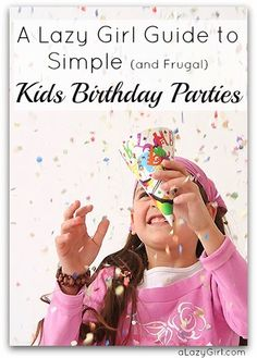 A Lazy Girl Guide to Simple (and Frugal) Kids Birthday Parties