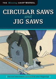 Circular Saws and Jig Saws: The Tool Information You Need at Your Fingertips (Missing Shop Manual) - Dedicated to providing integral information about woodworking tools and techniques that other manuals overlook, the books in this series contain safe