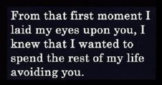 """""""From The First Moment I Laid My Eyes Upon You..."""""""