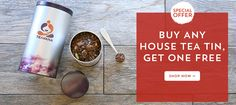 Buy any house tea tin, get one FREE!