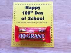 Happy 100th Day of School  Your Teacher Thinks That You Are Worth...100 Grand bite size candy bar. Super Cute!