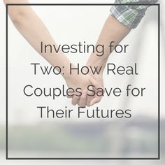 Investing for Two: How Real Couples Save for Their Futures #loveandmoney
