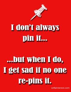 No repins makes life very sad.
