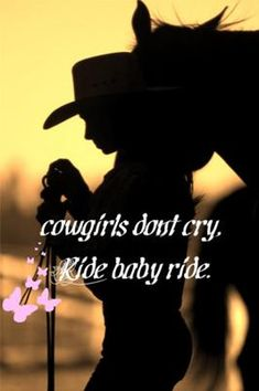 Cowgirl dont cry...ride baby ride