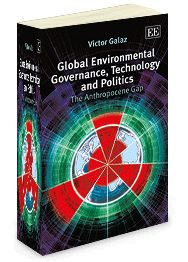 Global Environmental Governance, Technology and Politics: The anthropocene gap - by Victor Galaz - June 2014