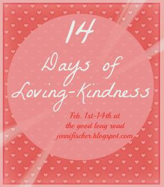 The Good Long Road: 14 Days of Loving-Kindness: A Challenge for My Family and Myself