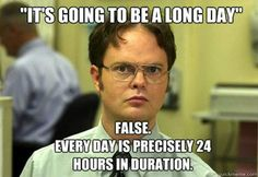I'm going to tell myself this every time my day starts to suck. Thank you Dwight. You solve life problems