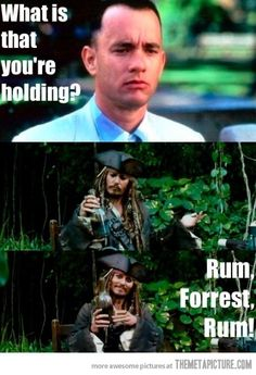 Rum, Forrest, Rum. No reason why the rum should be gone.