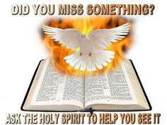 Did you miss something? Ask the Holy Spirit to help you see it.