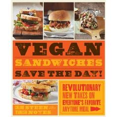 Vegan Sandwiches Save the Day!: Revolutionary New Takes on Everyone's Favorite Anytime Meal by by Tamasin Noyes and Celine Steen