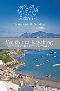 Welsh Sea Kayaking guide - eBook.  A selection of fifty great sea kayak voyages around the coast of Wales. $31.99