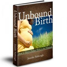 Unbound Birth: How to Have a Natural Birth In the Hospital unbound birth, pregnancybabi pictur, natural childbirth, natur birth, births, childbirth educ, birth junki, hospitals, ebook entitl