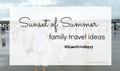 End of Summer Family Travel Ideas