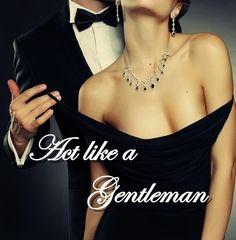 Act like a gentleman