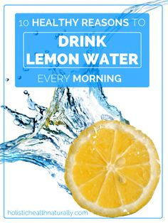 10 Healthy Reasons To Drink Lemon Water In The Morning | holistichealthnaturally.com