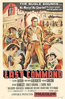 The Last Command is a 1955 Trucolor film about Jim Bowie and the fall of the Alamo during the Texas War of Independence. Filmed by Republic Pictures, it was an unusually expensive undertaking for the low-budget studio. CAST: Sterling Hayden – Jim Bowie  Richard Carlson – William Barret Travis  Arthur Hunnicutt – Davy Crockett  Ernest Borgnine – Mike Radin  J. Carrol Naish – General Antonio Lopez de Santa Ana  Anna Maria Alberghetti – Consuelo de Quesada