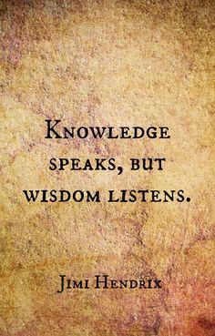 Knowledge speaks...but wisdom listens....-Jimi Hendrix quotes