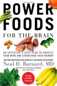 Power Foods for the Brain: An Effective 3-Step Plan to Protect Your Mind and Strengthen Your Memory by Neal Barnard