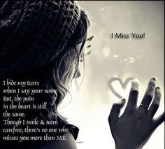 Not always so good at hiding the tears and pain.   It's true, no one misses you more than I. I miss my mom!! Life sucks without you :'(